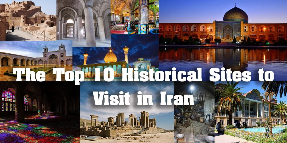 The Top 10 Historical Sites to Visit in Iran