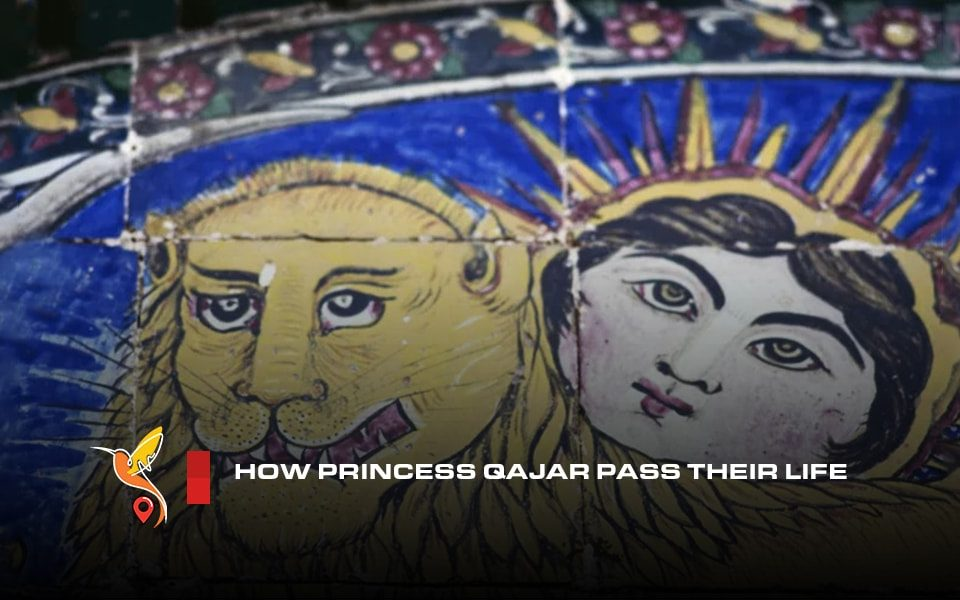 How princess Qajar pass their life