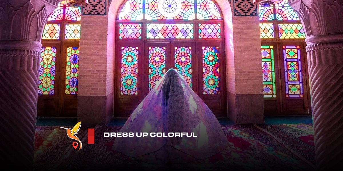 Dress-up-colorful when visiting nasir ol molk mosque